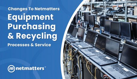 changes to the equipment recycling process  at Netmatters