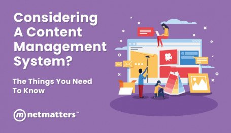 Considering a Content Management System? The Things You Need to Know