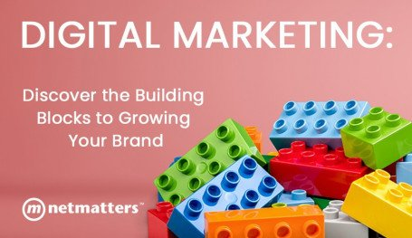 Digital Marketing – The Building Blocks To Growing Your Brand