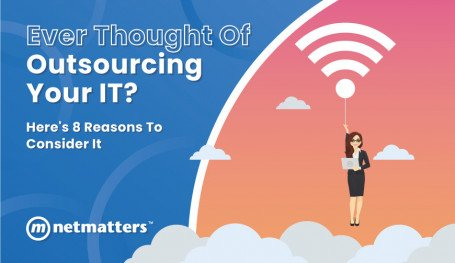Ever Thought Of Outsourcing Your IT? Here's 8 Reasons To Consider It