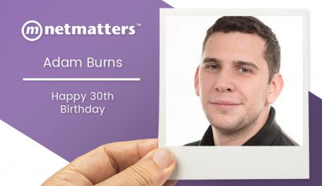 Adam Burns from Netmatters is celebrating his 30th birthday