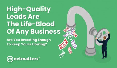 High Quality Leads Are the Life Blood Of Any Business