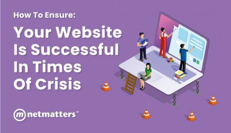 How To Ensure Your Website Is Successful In Times Of Crisis
