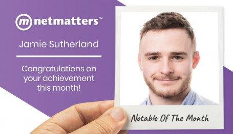 Netmatters Notable Employee May 2021 Jamie Sutherland