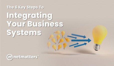 The 6 Key Steps to Integrating Your Business systems