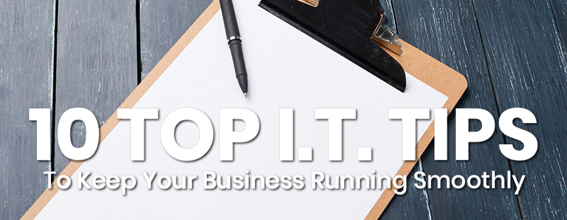 10 Top IT Tips to Keep Your Business Running Smoothly