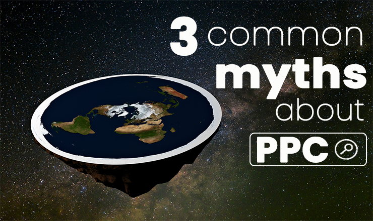 3 Common myths about PPC