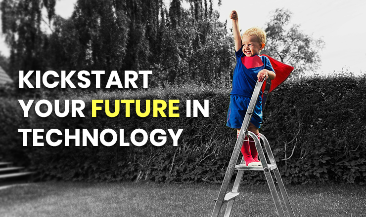 Kickstart your Future in Technology